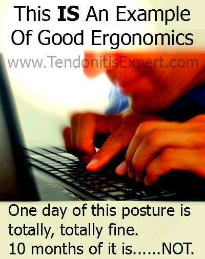 Bad ergonomics is good ergonomics for tendonitis