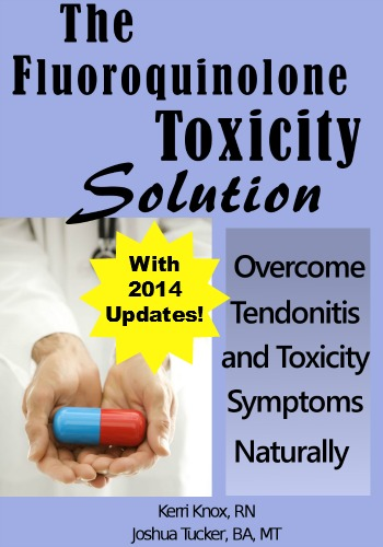 Levaquin Tendonitis Solution is your best solution to Fluoroquinolone Toxicity