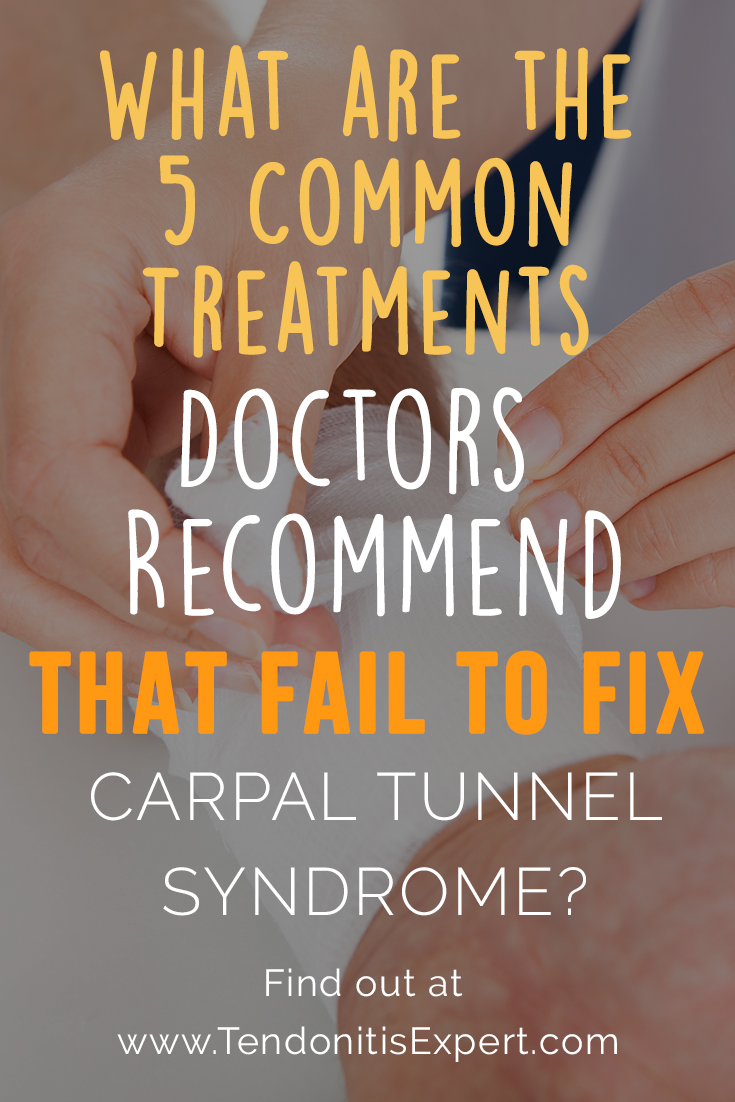 What are the 5 common treatment methods doctors recommend that fail to fix Carpal Tunnel Syndrome?  www.Tendonitisexpert.com/Carpal-Tunnel-Syndrome.html