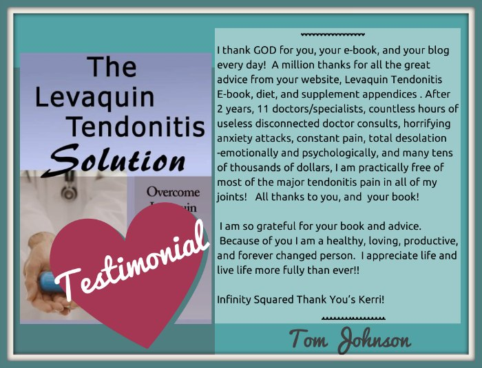 Levaquin Tendonitis Solution testimonial  and fluroquinolone toxity. Review of the levaquin tendonitis solution