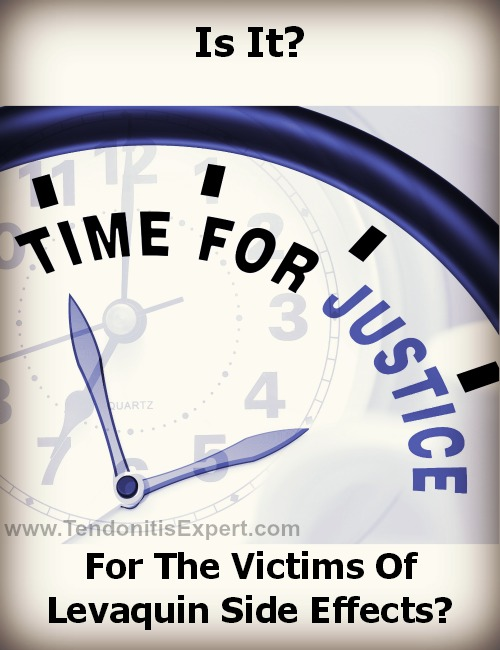 Is it time for justice for victims of levaquin side effects?