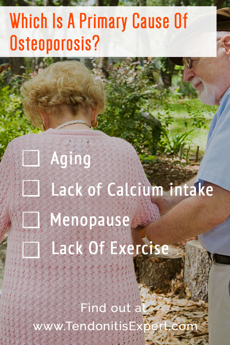 Which is a primary cause of Osteoporosis?  Ageing, Lack of calcium intake, menopause, or lack of exercise?