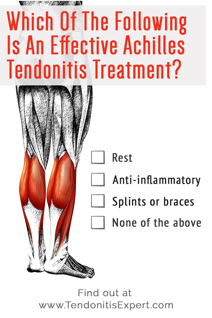 Which Of These Is An Effective Achilles Tendonitis Treatment?  - Rest - Anti-inflammatory - Splints or Braces - None Of The Above  Find out at www.TendonitisExpert.com